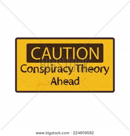 Vector sign: Conspiracy Theory or Pseudoscience Alert or Caution. Road Caution sign imitation to promote awareness about conpiracy and hoax pseudoscientific theories.