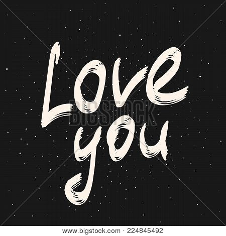 Love You calligraphy phrase. Vector hand drawn illustration. Valentine's Day theme design. White text on black chalkboard background. Modern typography lettering for greeting card, banner, poster. Love you sign. Love cards. Valentine.