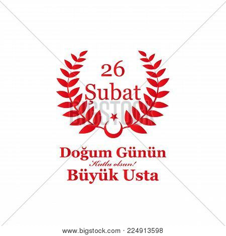 Greeting Card to the birthday of President of Turkey, Recep Tayyip Erdoğan, translation from turkish: Happy birthday, great master February 26th, graphic design to the Turkish holiday.