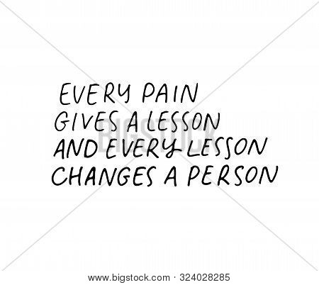 Every Pain Gives A Lesson Change A Person Motivational Quote. Motivating Slogan Handwritten Vector C