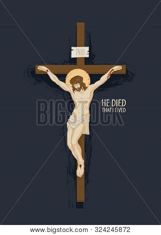 Vector Banner With Crucifix And The Words He Died That I Lived. Religious Illustration With Cross An
