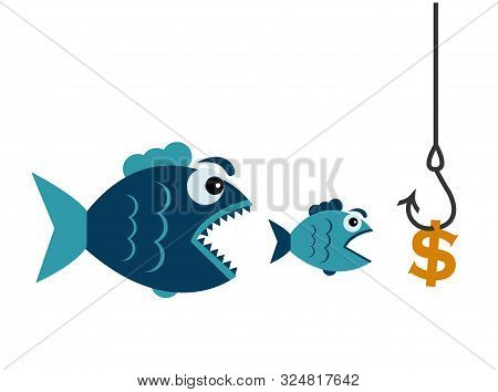 A Dollar Hangs On A Hook And A Little Fish Wants To Eat A Dollar And A Big Fish Wants To Eat A Littl
