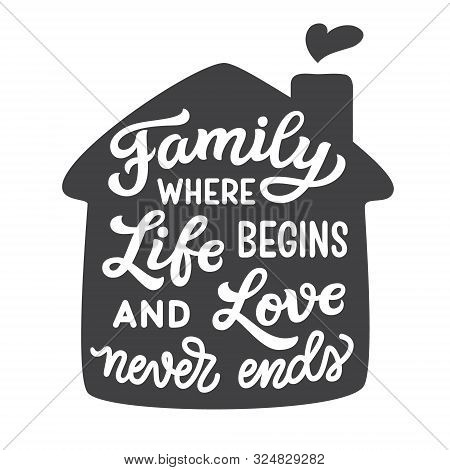Family Where Life Begins And Love Never Ends. Hand Drawn Family Inspirational Quote Isolated On Whit