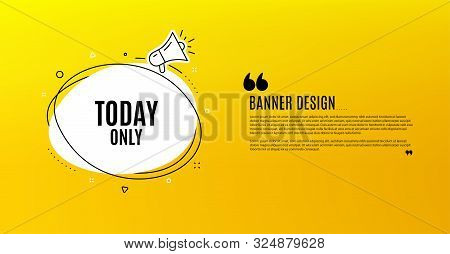 Today Only Sale Symbol. Yellow Banner With Chat Bubble. Special Offer Sign. Best Price. Coupon Desig