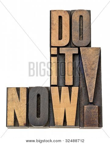 do it now - motivation and encouragement - isolated phrase in vintage letterpress wood type