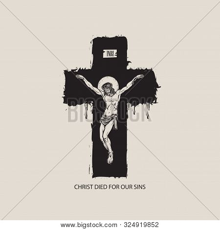 Vector Banner With Crucifix And The Words Christ Died For Our Sins. Religious Illustration With Cruc