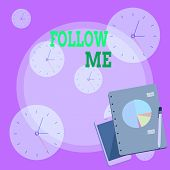 Writing note showing Follow Me. Business photo showcasing Inviting a demonstrating or group to obey your prefered leadership Layout Smartphone Off Ballpoint Notepad Business Pie Chart. poster