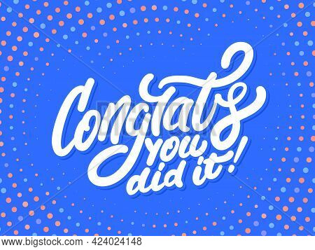 Congrats, You Did It. Greeting Banner. Vector Handwritten Lettering. Vector Illustration.