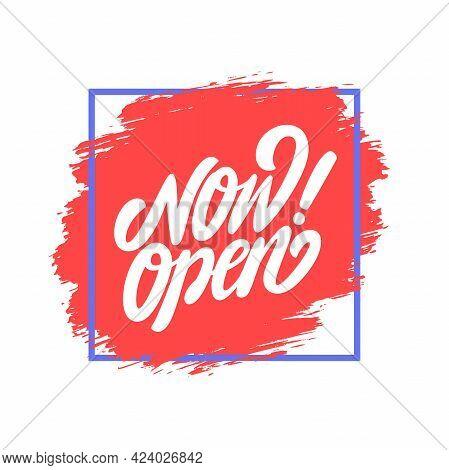 Now Open. Vector Handwritten Lettering Banner. Vector Illustration.