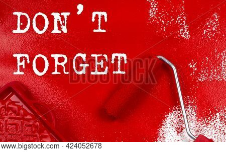 Roller Brush With Red Paint With Text Don't Forget , Business