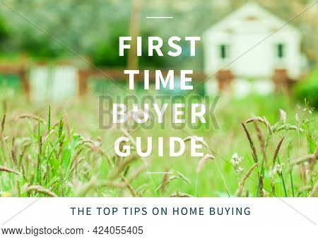 Composition of first time buyer guide text in white, over house and garden. property and finance guide design template concept digitally generated image. guide