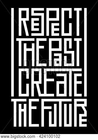 Respect The Past Create The Future Vector Poster With Quote. Geometric White Letters On Black Backgr