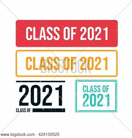 Grunge Class 2021 Textured Stamp Vector Image. Stamp Class Of 2021 With Scuff On A White Background.