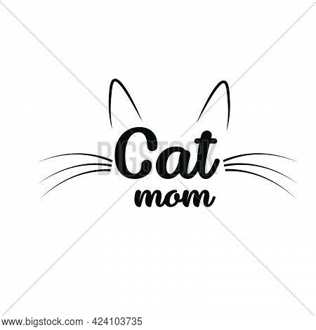 Cat Mom, Cat Lover Special Design For Print Or Use As Poster, Card, Flyer Or T Shirt