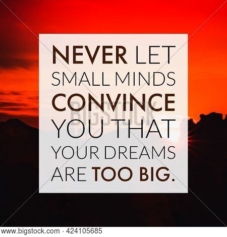 Motivational Quote - Never Let Small Minds Convince You That Your Dreams Are Too Big.