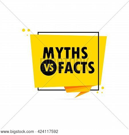 Myths Or Facts. Origami Style Speech Bubble Banner. Sticker Design Template With Myths Or Facts Text