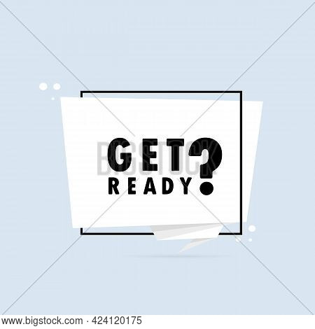 Get Ready. Origami Style Speech Bubble Banner. Poster With Text Get Ready. Sticker Design Template.