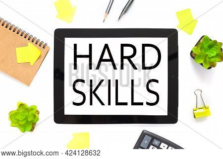 Hard Skills. The Text Is Written On A White Tablet Screen. The Tablet Lies On A White Workspace, Nea