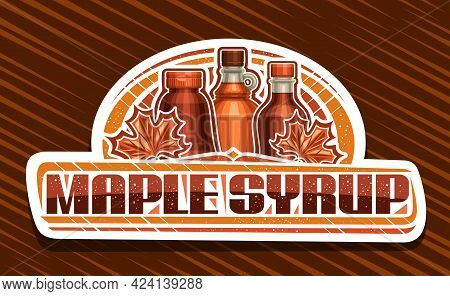 Vector Logo For Maple Syrup, White Decorative Sign Board With Illustration Of Maple Leaves, Glass An