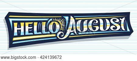 Vector Banner Hello August, Dark Decorative Sign With Curly Calligraphic Font, Illustration Of Art D