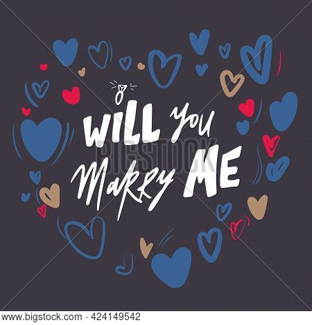 Lettering Will You Marry Me Illustration. Nervous Style Typography, With Hearts