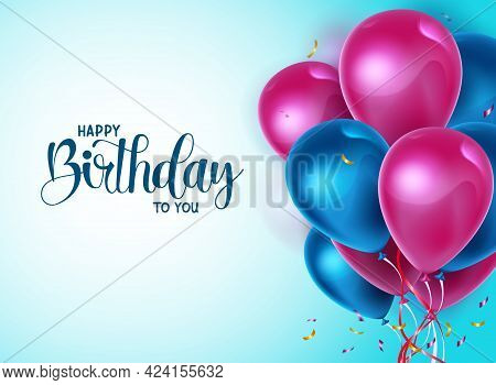 Happy Birthday Balloons Vector Banner Template. Happy Birthday To You Greeting Text With Balloons An