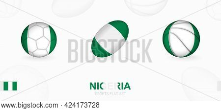 Sports Icons For Football, Rugby And Basketball With The Flag Of Nigeria. Vector Icon Set On A Sport