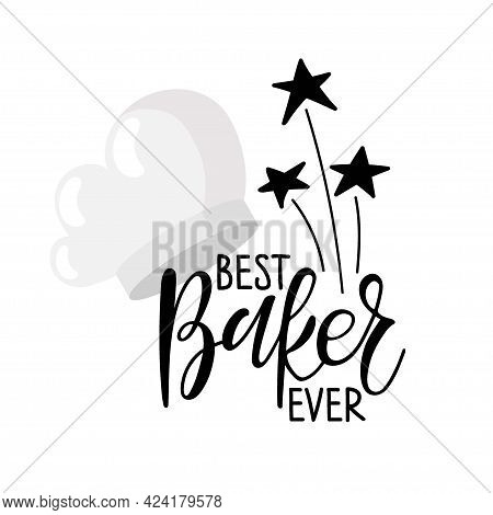 Best Baker Ever Text With Flat Cooks Cap Logo, Cooking Template. Hand Written Brush Lettering For, S