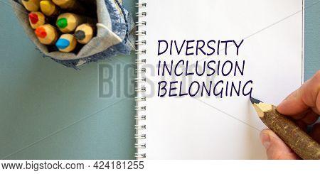 Diversity, Inclusion, Belonging Symbol. Businessman Writing Concept Words 'diversity, Inclusion, Bel