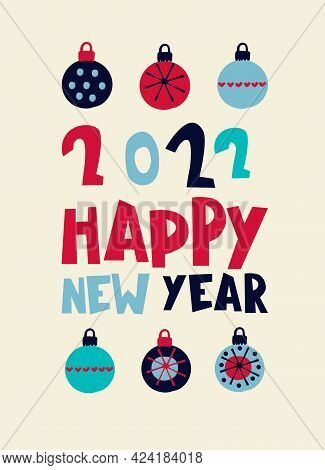 Happy New Year 2022 Greeting Card. Stylish Design With Hand Drawn Baubles And Hand Lettering