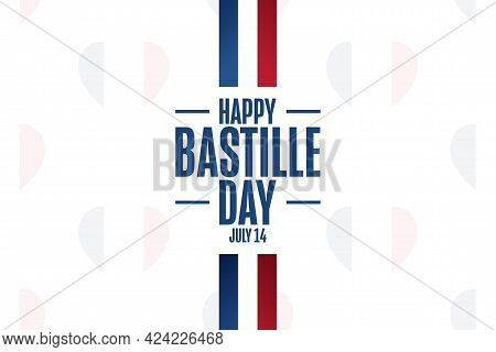 Happy Bastille Day. French National Day. July 14. Holiday Concept. Template For Background, Banner,