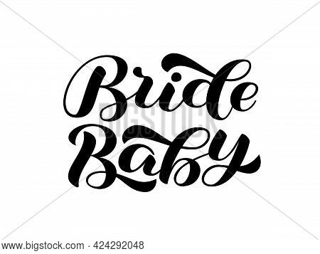 Bride Baby Brush Lettering. Word For Bridal Party. Hadwritten Text. Vector Stock Illustration