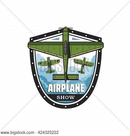 Airplane Show Icon With Vector Retro Propeller Planes And Biplanes Flying In Sky. Isolated Badge Wit