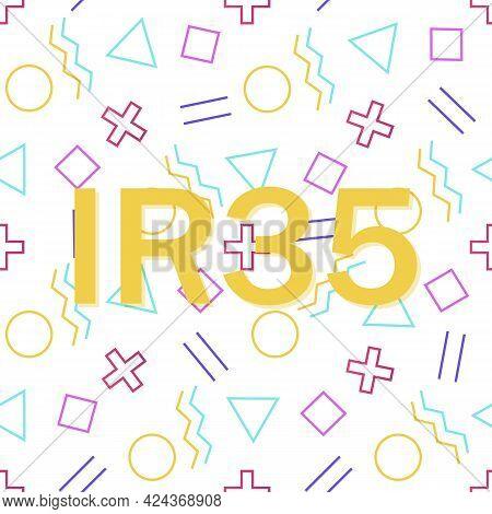 Ir35 Refers To The United Kingdoms Tax Avoidance Legislation.