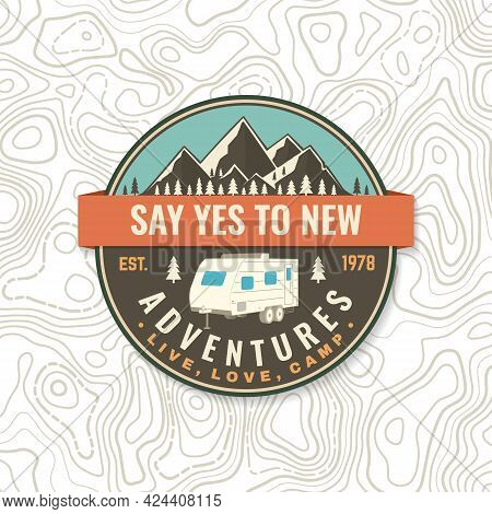 Say Yes To New Adventures. Live, Love, Camp. Patch Or Sticker. Vector Concept For Shirt Or Logo, Pri