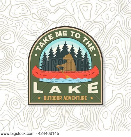 Take Me To The Lake. Camping Quote. Patch Or Sticker. Vector Concept For Shirt Or Logo, Print, Stamp