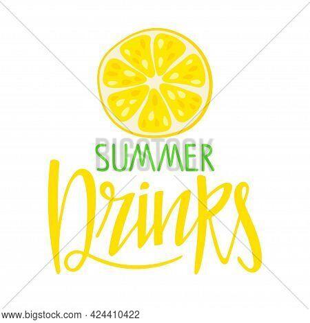 Summer Drinks. Handwritten Caligraphy Text And Lemon Slice. Hand Drawn Brush Lettering. Advertising