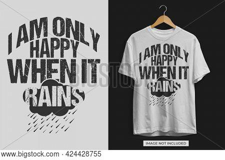 I Am Only Happy When It Rains Tshirt Design Design Vector File. Tshirt Design Rainy Day