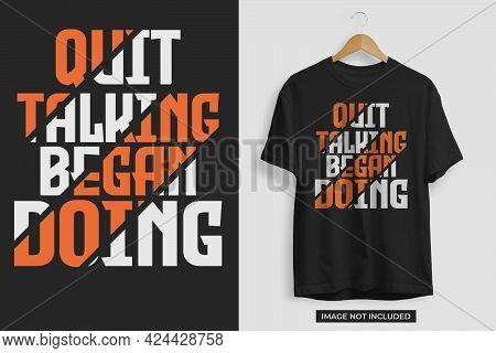Quit Talking Began Doing Motivational Tshirt Design Template. Motivational Tshirt Design Vector File