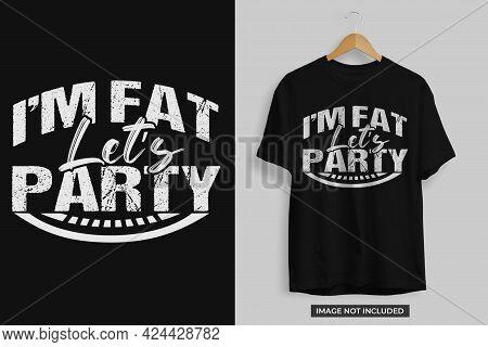 I'm Fat Let's Party Tshirt Design Template Vector File. I'm Fat Tshirt Design