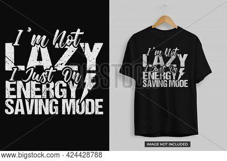 I'm Not Lazy I Just Energy Saving Mode Tshirt Design Template Vector File. I Am Not Lazy Tshirt Desi