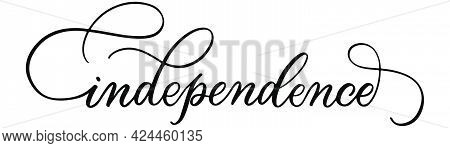 Independence Day Lettering. Handwritten Independence Day Text. Calligraphy Style. American Holiday E