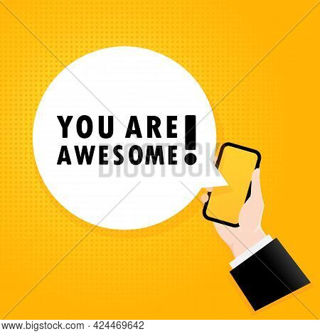 You Are Awesome. Smartphone With A Bubble Text. Poster With Text You Are Awesome. Comic Retro Style.