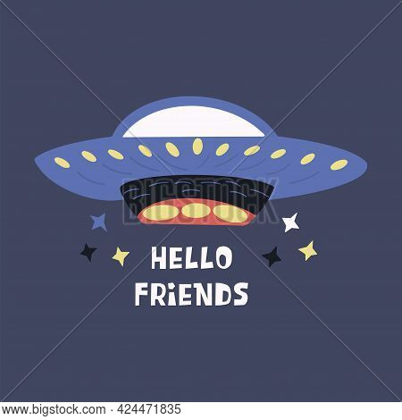 Flying Saucer. Ufo. Inscription Hello Friends. Colorful Print Vector Illustration Hand Drawn. World
