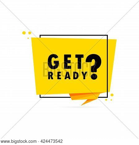 Get Ready. Origami Style Speech Bubble Banner. Sticker Design Template With Get Ready Text. Vector E