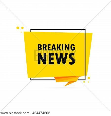 Breaking News. Origami Style Speech Bubble Banner. Sticker Design Template With Breaking News Text.