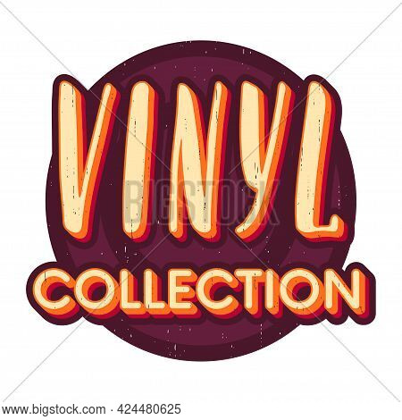 Vinyl Collection Sign In Retro Style. Textured Lettering Sign For Print, Poster, Banner, Badge, Stic