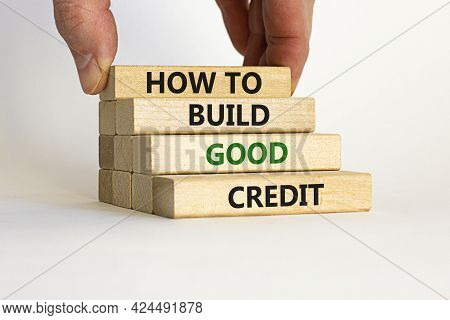 How To Build Good Credit Symbol. Wooden Blocks. Words 'how To Build Good Credit'. Beautiful White Ba
