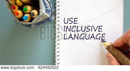 Diversity, Inclusive Language Symbol. Businessman Writing Concept Words 'use Inclusive Language' On