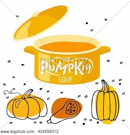 Pumpkin Soup. Saucepan With Soup, Different Pumpkins Sketch, Lettering Typography. Harvest Season Po